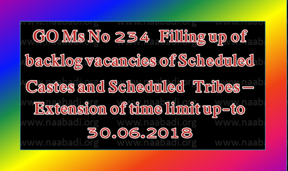 GO Ms No 234  Filling up of backlog vacancies of Scheduled Castes and Scheduled  Tribes – Extension of time limit up-to 30.06.2018