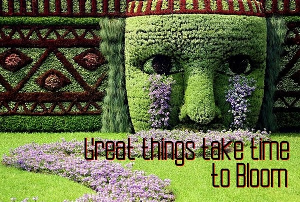 Great things need time
