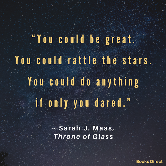 """""""You could be great.  You could rattle the stars.  You could do anything  if only you dared.""""  ~ Sarah J. Maas"""