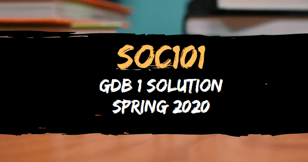 SOC101 GDB 1 Solution Spring 2020