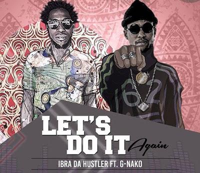 Download Ibra Da Hustler  - Let's Doit Again Ft. G Nako