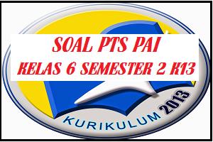 Download Soal PTS/UTS PAI Kelas 6 SD/MI Semester 2 Kurikulum 2013
