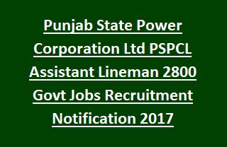 Punjab State Power Corporation Ltd PSPCL Assistant Lineman 2800 Govt Jobs Recruitment Notification 2017