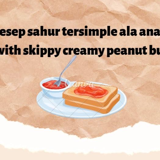 Resep sahur tersimple ala anak kos with skippy creamy peanut butter