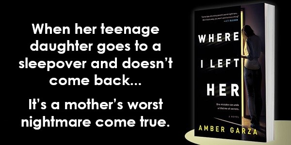 When her teenage daughter goes to a sleepover and doesn't come back… It's a mother's worst nightmare come true. Where I Left Her by Amber Garza.