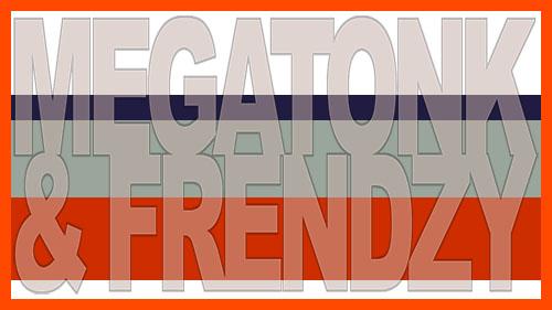 Megatonk and Frendzy