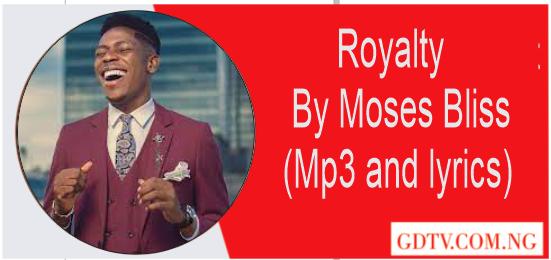 Royalty lyrics by Moses Bliss