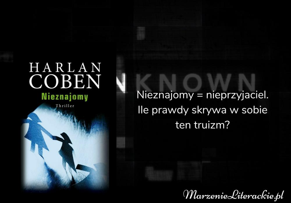 Harlan Coben - Nieznajomy | Nieznajomy = nieprzyjaciel. Ile prawdy skrywa w sobie ten truizm?