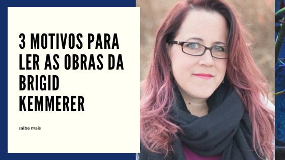 3 motivos para ler Brigid Kemmerer