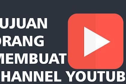 Tujuan Orang Membuat Channel Youtube