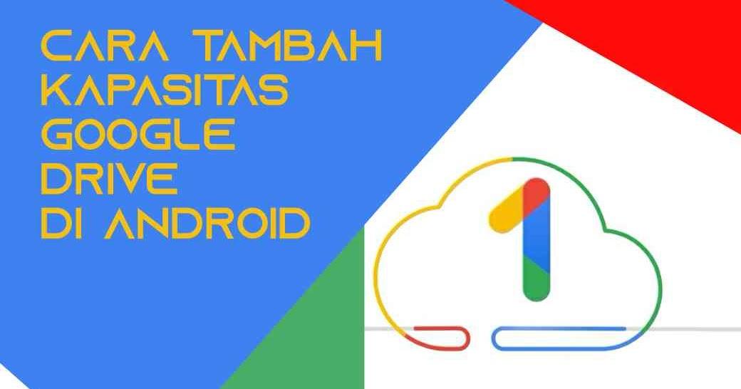 Cara Mudah Menambah Kapasitas Google Drive Di Android Babang Info