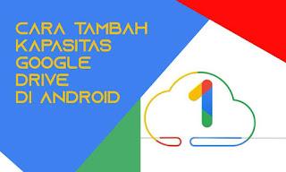 Cara Mudah Menambah Kapasitas Google Drive di Android