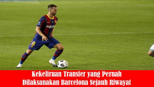 Kekeliruan Transfer yang Pernah Dilaksanakan Barcelona Sejauh Riwayat