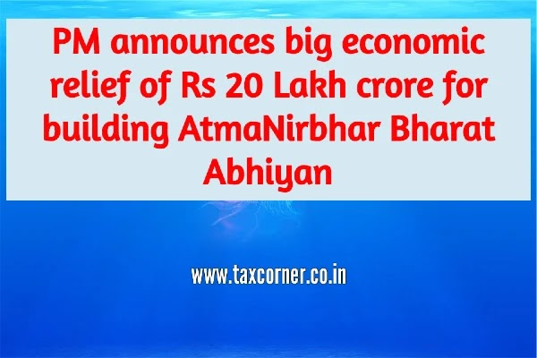 PM announces big economic relief of Rs 20 Lakh crore for building AtmaNirbhar Bharat Abhiyan