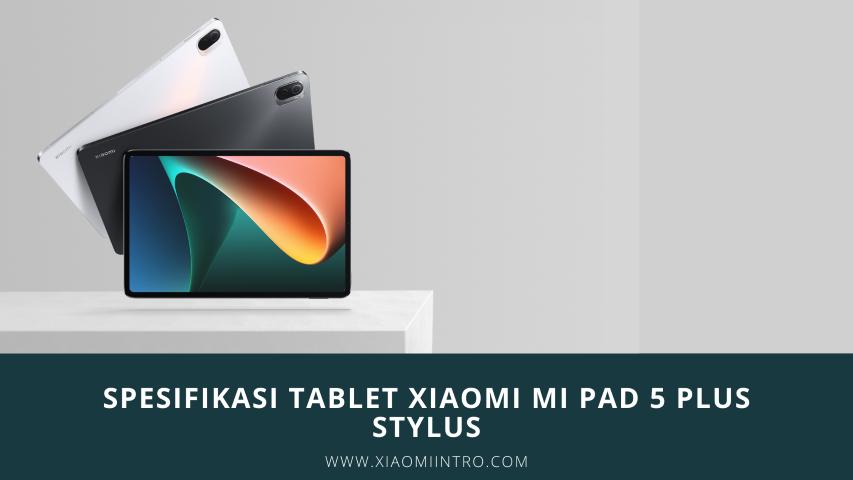 Spesifikasi Tablet Xiaomi Mi Pad 5 Plus Stylus