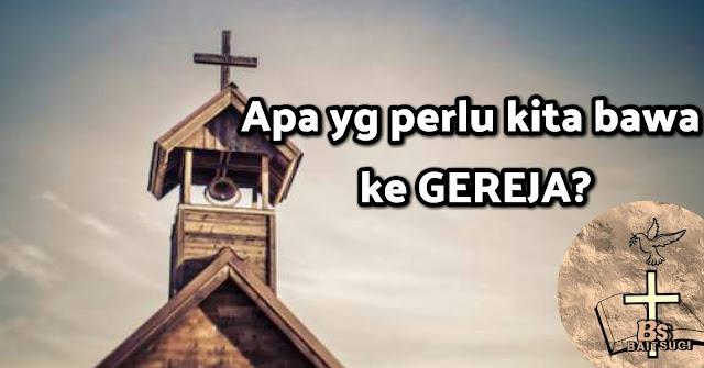 Apa yg perlu kita bawa ke Gereja?