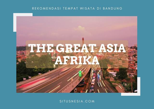 Rekomendasi Tempat Wisata di Bandung - The Great Asia Afrika