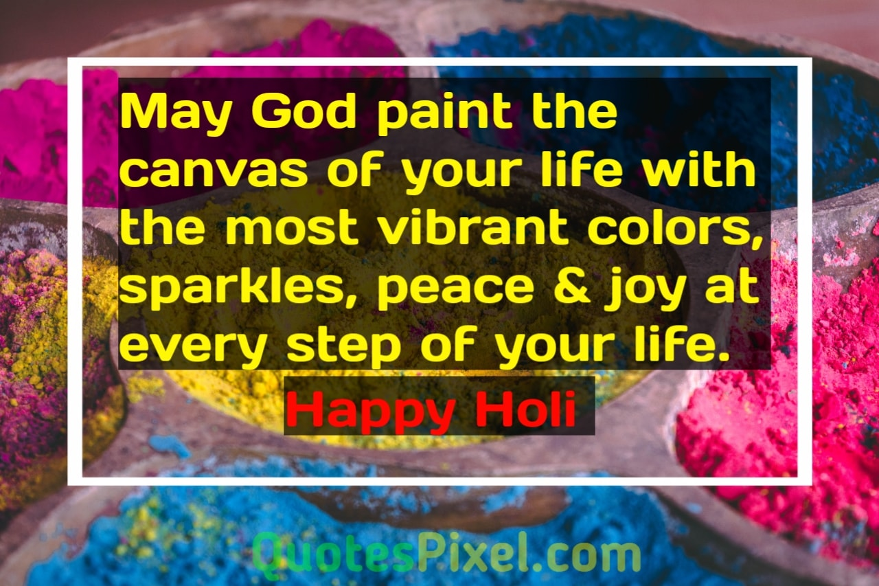 May God paint the canvas of your life with the most vibrant colors, sparkles, peace & joy at every step of your life.