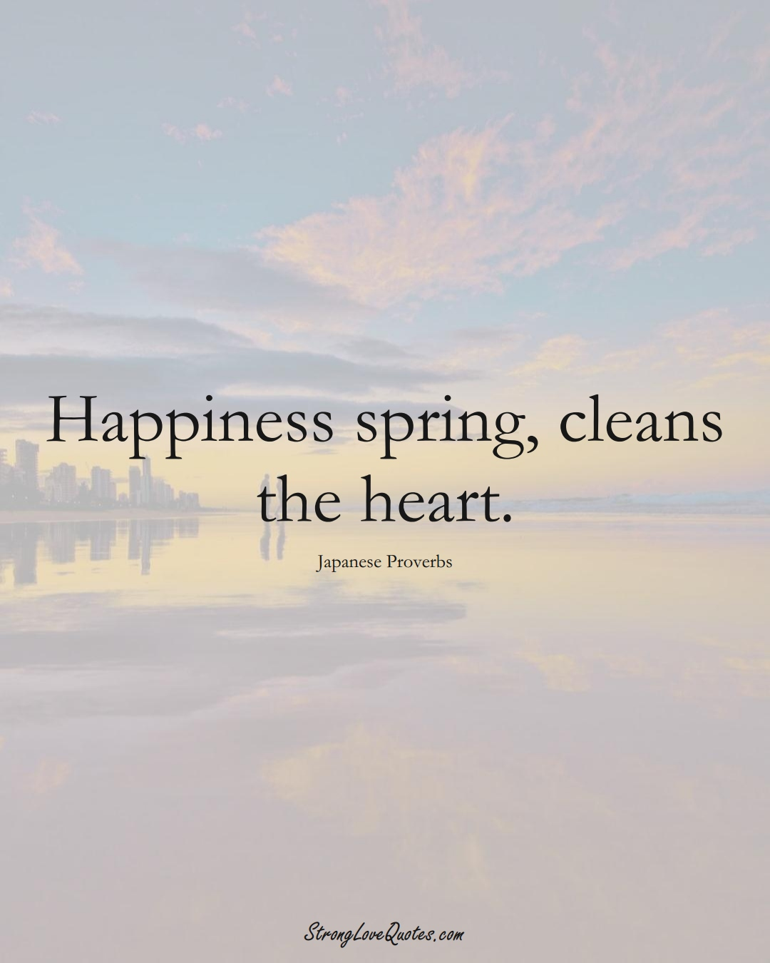 Happiness spring, cleans the heart. (Japanese Sayings);  #AsianSayings