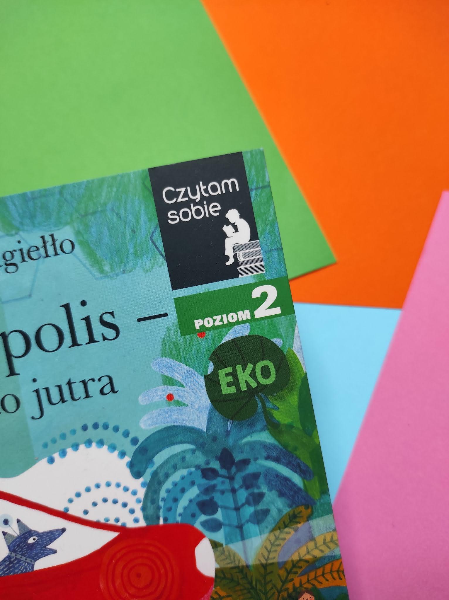 """Czytam sobie EKO Poziom 2 """" Futuropolis - miasto jutra"""" Joanna Jagiełło"""