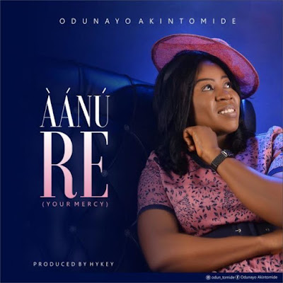Odunayo Akintomide - Aanu Re Lyrics