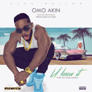 "Lyrics: Omo Akin - ""U Know It"""