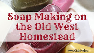 Kristin Holt | Soap Making on the Old West Homestead