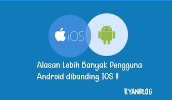 Alasan Orang Lebih Suka Memakai Android dibandingkan IOS!!