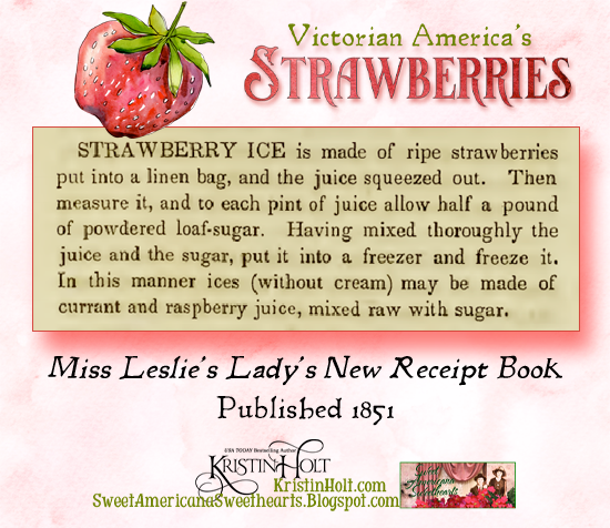 Kristin Holt | Victorian America's Strawberries. Recipe for Strawberry Ice (frozen treat without cream), from Miss Leslie's Lady's New Receipt Book, published 1851.