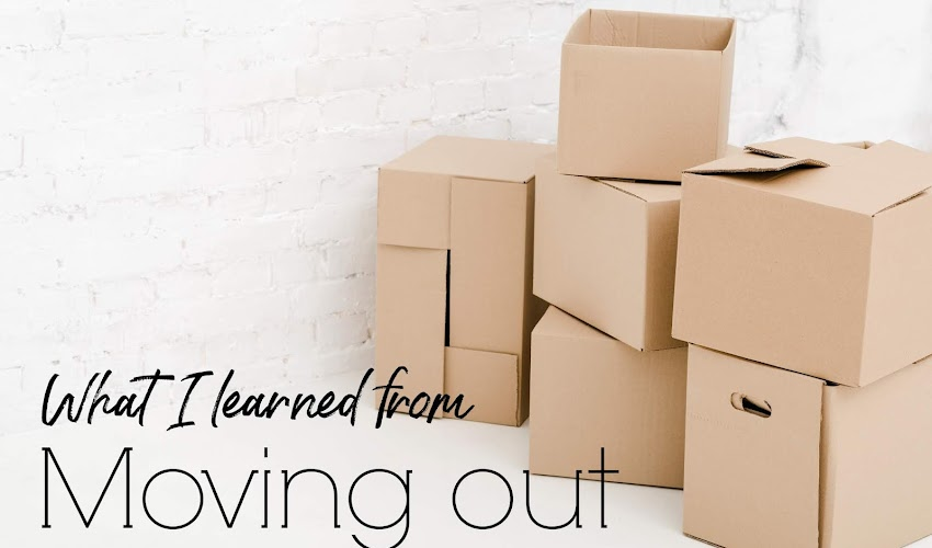 What I learned from.... Moving out!