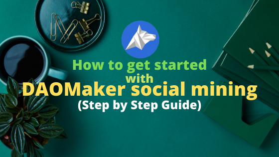 How to get started with DAOMaker social mining (Step by Step Guide)