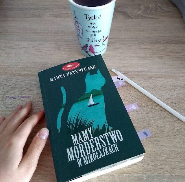 """""""Mamy morderstwo w Mikołajkach"""" Marta Matyszczak recenzja - Adzik tworzy"""