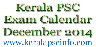 Kerala PSC Exam calender December 2014, PSC Exams in December 2014, Kerala Public service Commission Examination in December 2014, Kerala PSC exam date December 2014, Kerala PSC Exam syllabus in December 2014, Kerala PSC December 2014 Exam details