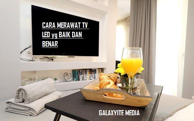 CARA MERAWAT TV LED/LCD YANG BAIK DAN BENAR AGAR TETAP AWET