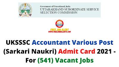 Sarkari Exam: UKSSSC Accountant Various Post (Sarkari Naukri) Admit Card 2021 - For (541) Vacant Jobs