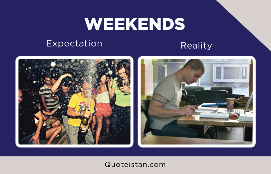 Expectation Vs Reality: WEEKENDS