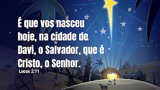 Lucas 2  11. É que vos nasceu hoje, na cidade de Davi, o Salvador, que é Cristo, o Senhor.