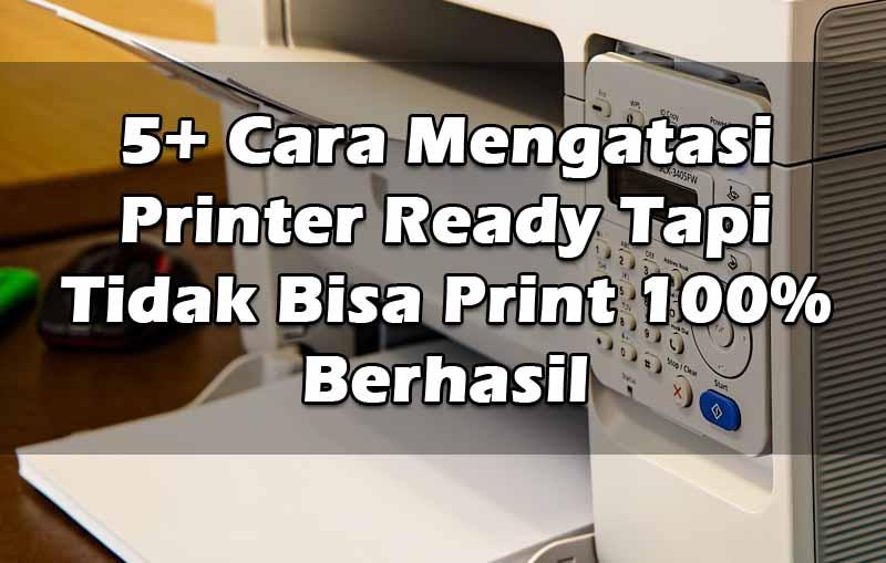 5-cara-mengatasi-printer-ready-tapi-tidak-bisa-print-100-berhasil