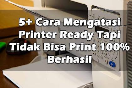 5+ Cara Mengatasi Printer Ready Tapi Tidak Bisa Print 100% Berhasil