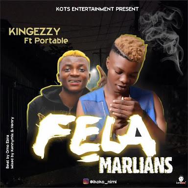 DOWNLOAD MP3: Fela Marlians - Kingezzy Ft Portable