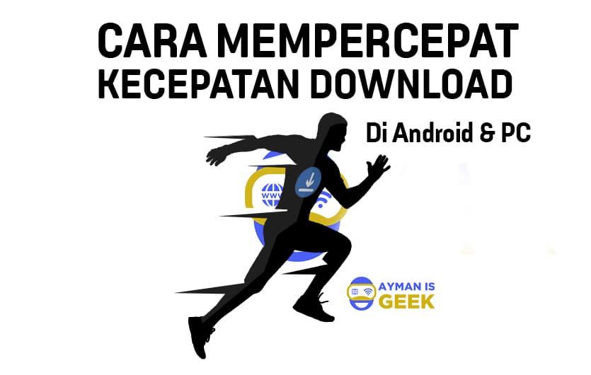 Cara Mempercepat Download di Android dan PC Terbaru