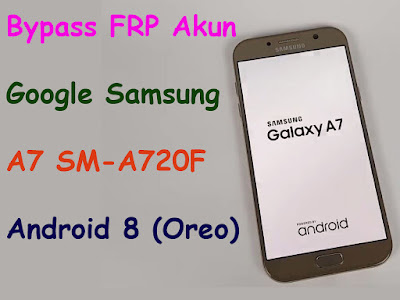 Update-2021-Cara-Bypass-FRP-Akun-Google-Samsung-A7-SM-A720F-Android-8-Oreo