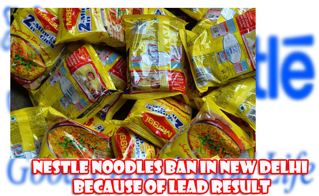 Nestle Noodles Ban in New Delhi because of Lead Result