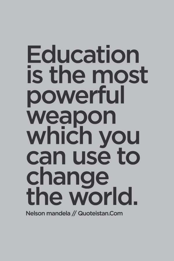#Education is the most powerful weapon which you can use
