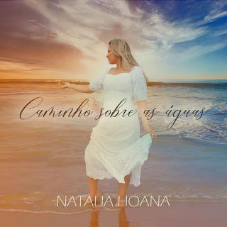 Caminho Sobre As Águas - Natalia Hoana