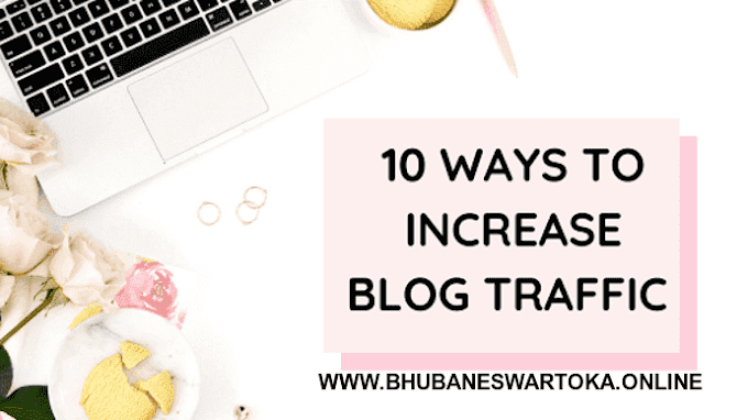 How to increase traffic on a new blog? Use these 10 methods to bring traffic to the blog.