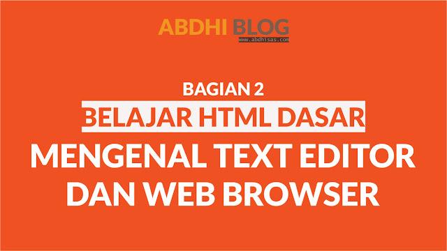 Mengenal Text Editor dan Web Browser - Belajar HTML Dasar 2