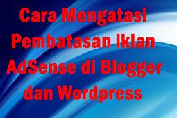 Cara Mengatasi Pembatasan iklan AdSense di Blogger dan Wordpress