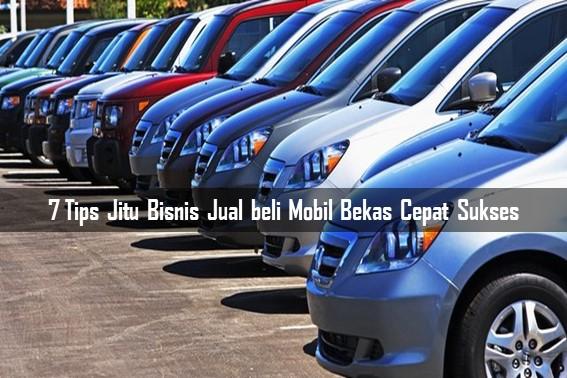 7 Tips Jitu Bisnis Jual beli Mobil Bekas Cepat Sukses