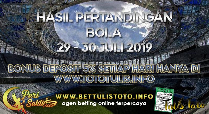 HASIL PERTANDINGAN BOLA TANGGAL 29 – 30 JULI 2019
